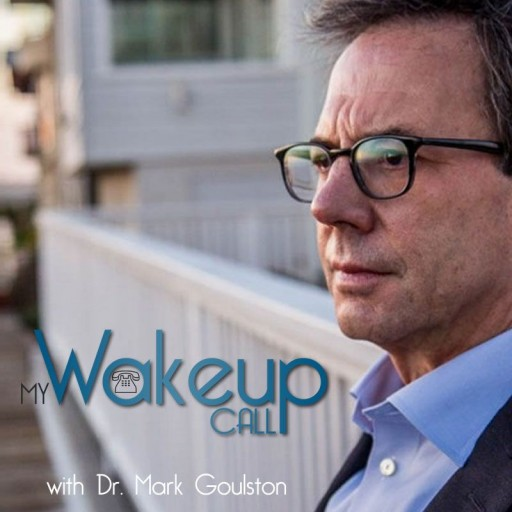 New Mental Health News Radio Network Podcast 'My Wakeup Call' Features Best Selling Author, Psychiatrist  and Former FBI Profiler Dr. Mark Goulston Interviewing Heavy Hitters in the Business and Entertaiment Worlds