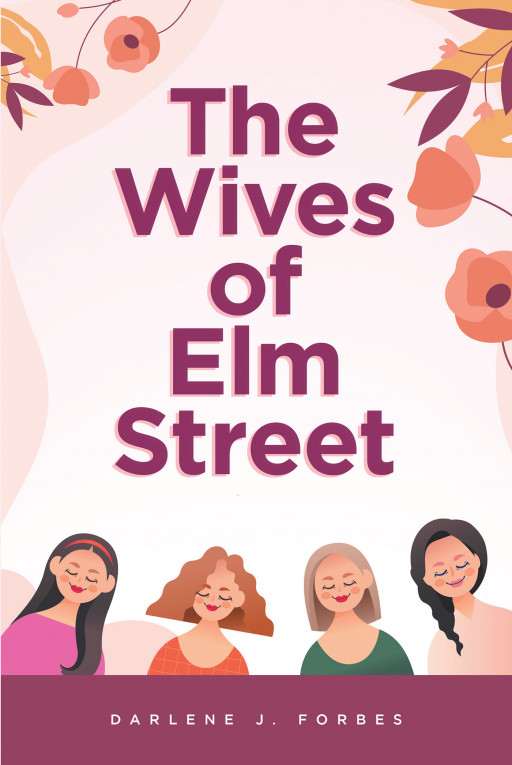 Darlene J. Forbes' New Book 'The Wives of Elm Street' is an Engaging Fiction That Celebrates Women's Resiliency, Influence, and Friendship