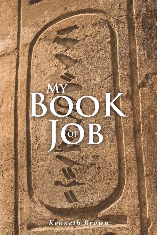 Author Kenneth Brown's New Book 'My Book of Job' is an Insightful Collection of Short Stories and Poetry That Captures a Range of Emotions and Inspiration
