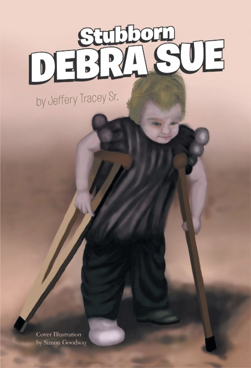 Author Jeffery Tracey Sr.'s New Book 'Stubborn Debra Sue' is the Engaging True Story of a Young Polio Victim Whose Indomitable Spirit Has Inspired All Who Know Her
