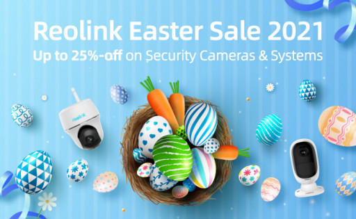 Save Big (Up to 25%) on Security Cameras & Join Exciting Egg Hunt at Reolink Easter Sale 2021