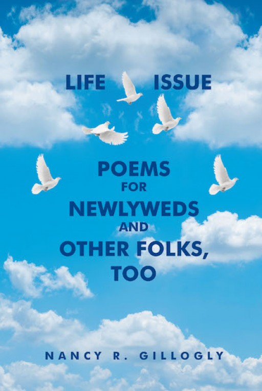 Nancy R. Gillogly's New Book 'Life Issue Poems for Newlyweds and Other Folks, Too' is an Astute Narrative Filled With Poems That Relate to the Human Heart and Passion