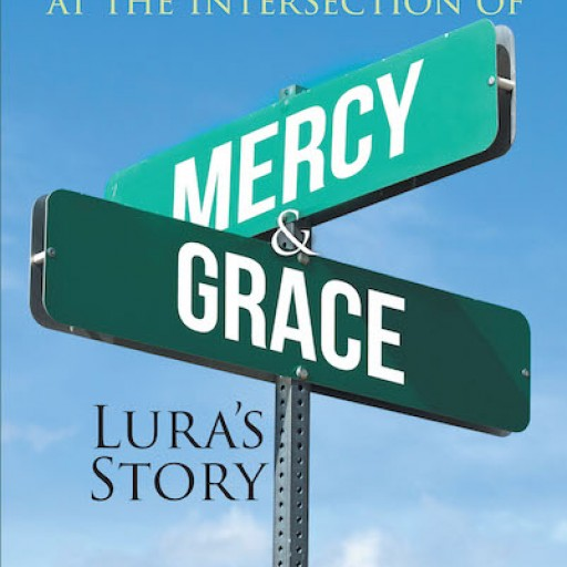 Fredna DeCarlo's New Book '36 Hours at the Intersection of Mercy and Grace: Lura's Story' is a Powerfully Moving True Story of a Miracle at the ICU