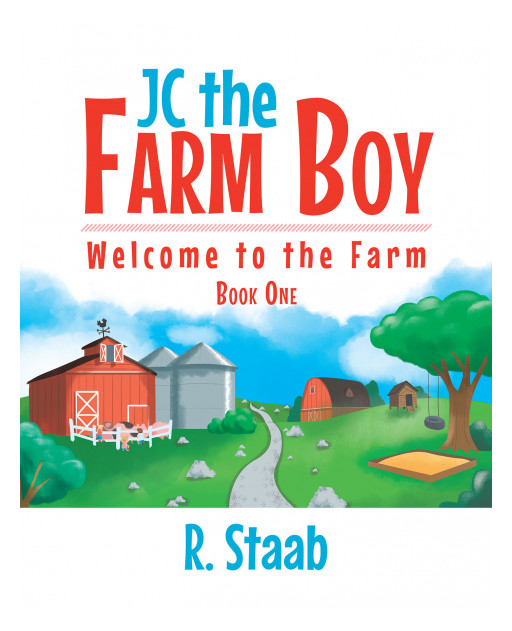 R. Staab's New Book 'JC the Farm Boy' is an Illustrated Storybook Depicting the Excitement Brought by New Beginnings and a Brand New Environment
