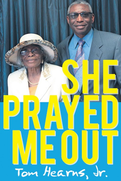 Tom Hearns, Jr.'s New Book 'She Prayed Me Out' Holds a Poignant Tale of One Man and His Personal Encounters With God's Power and Light