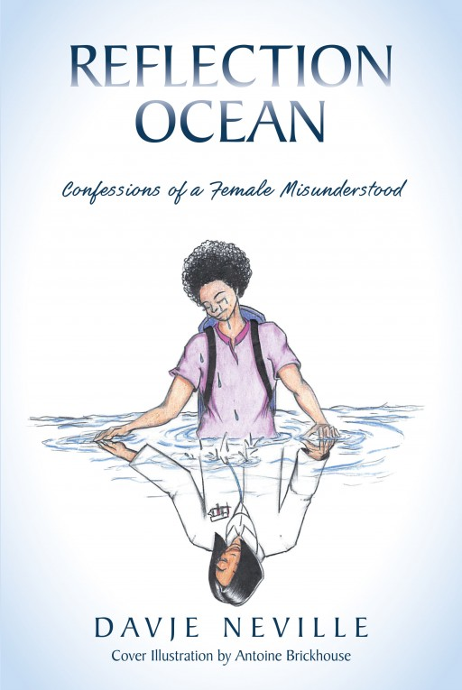 Author Davje Neville's New Book 'Reflection Ocean: Confessions of a Female Misunderstood' is a Volume of Poetry Charting the Joys and Trials of Her Life Journey
