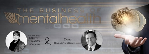 New Mental Health News Radio Segment 'The Business of Mental Health' Goes Behind the Scenes of One of the Most Underfunded Sectors of Healthcare