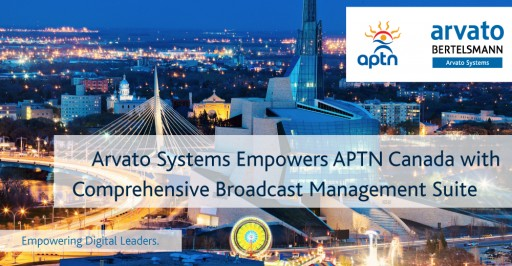 Arvato Systems Empowers APTN Canada With Comprehensive Broadcast Management Suite