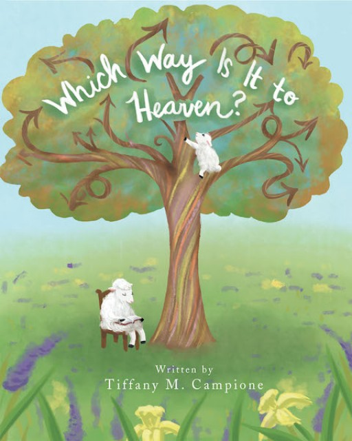 Tiffany M. Campione's New Book 'Which Way is It to Heaven?' Shares an Engaging Adventure Across Oceans and Over Mountains, as a Child Finds the Way to Heaven