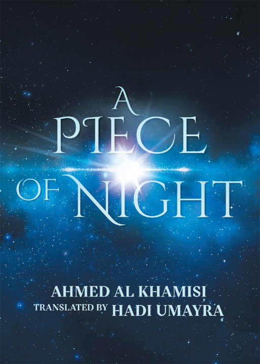 Hadi Umayra's New Book 'A Piece of Night' Brings Out Beautiful Journeys of Love, Misery, Fear, and Chances