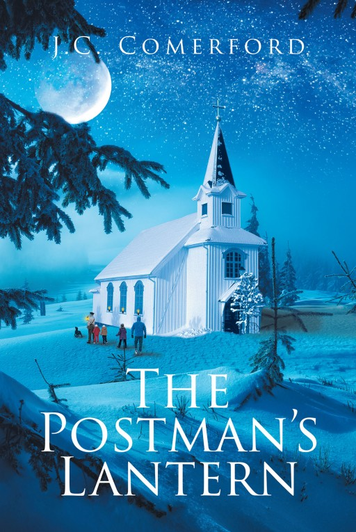 J.C. Comerford's New Book, 'The Postman's Lantern,' is a Story of a Postman Whose Unselfish Act of Kindness Led Him to an Enthralling Journey