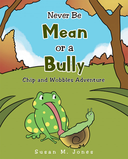Susan M. Jones' New Book 'Never Be Mean or a Bully' Shares a Meaningful Lesson About Being Kind and Showing Goodness