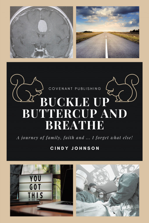 Cindy Johnson's New Book 'Buckle Up Buttercup and Breathe' Brings an Awe-Inspiring Testimony of Courage Embraced Throughout Life's Tribulations