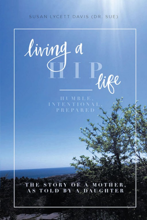 Susan Lycett Davis' New Book 'Living a HIP Life' is a Captivating Life Journey Filled With Wisdom, Faith, and Will