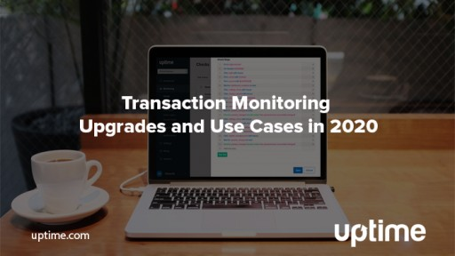 Uptime.com's Upgraded Transaction Checker Helps Supercharge Synthetic Monitoring