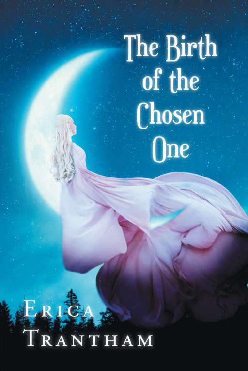 Author Erica Trantham's New Book 'The Birth of the Chosen One' is a Supernatural Tale That Follows a Young Girl on Her Path to Find Out Who She Truly Is