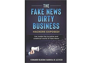 The Fake News Dirty Business: Hackers exposed! Get inside the lucrative and unethical world of Fake News