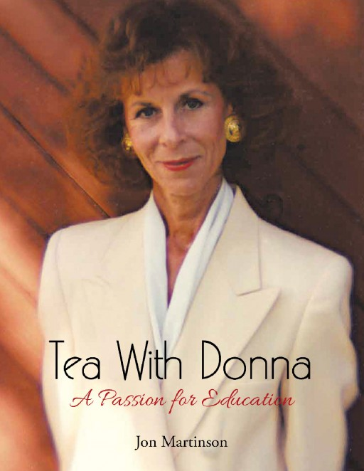 Jon Martinson's New Book 'Tea With Donna' is About a Master Teacher, Who Cultivated an Extraordinary Legacy, and Who Shares Her Insights About Students, Teaching, and Learning