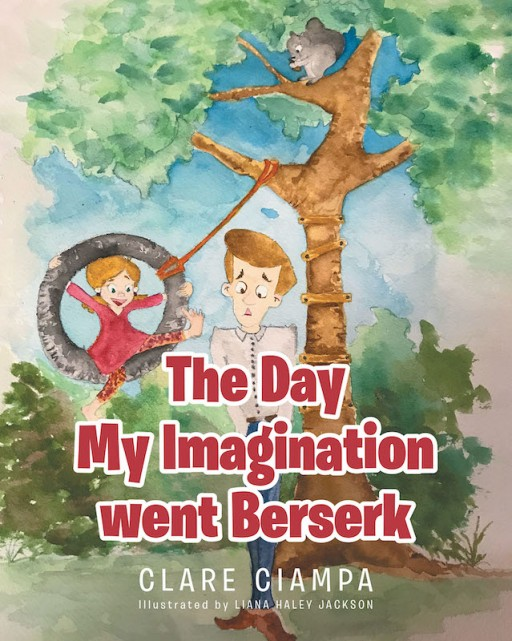 Clare Ciampa's New Book 'The Day My Imagination Went Berserk' is a Heartwarming Tale of a Little's Girl's Birthday Celebration That Teaches a Valuable Lesson