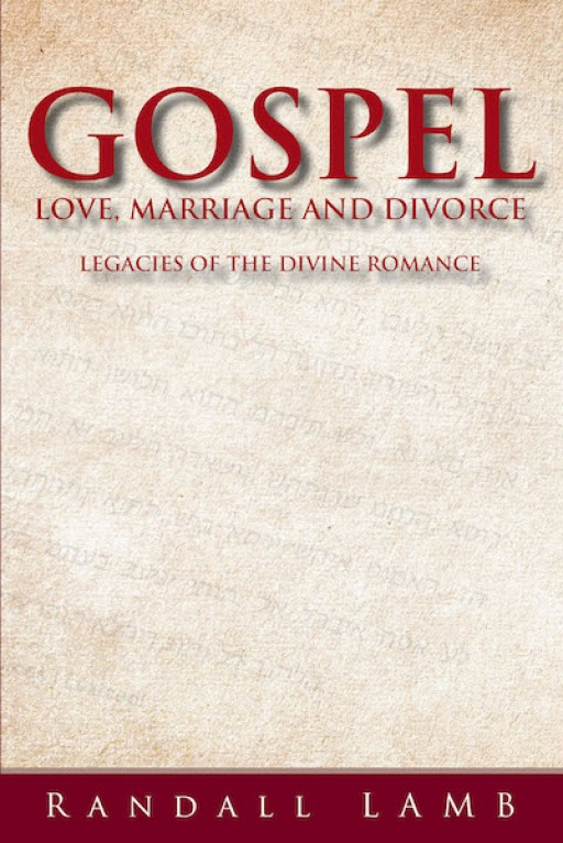 Randall Lamb's Book 'Gospel Love, Marriage, and Divorce' is a Compelling Read About the Original Christian Doctrines on Matrimony, Love, and Separation