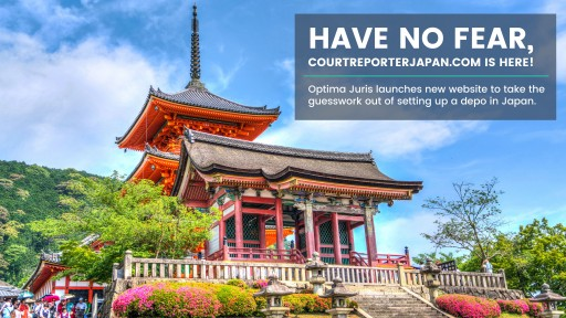 Have No Fear, CourtReporterJapan.com is Here - Optima Juris Launches New Website to Take the Guesswork Out of Setting Up a Depo in Japan