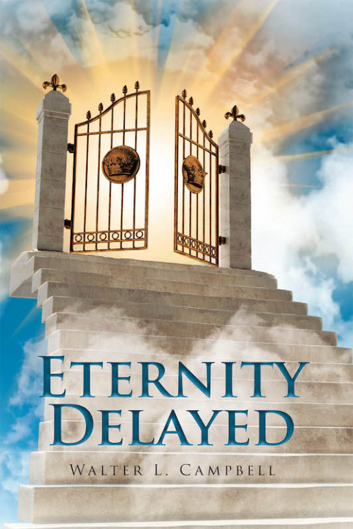 Walter L. Campbell's New Book 'Eternity Delayed' Leads the Confused Souls to Look Closer at the States Their Lives Are In