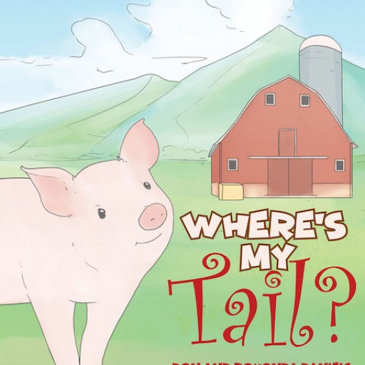 Don and Rovonda Daniels's New Book 'Where's My Tail?' is an Endearing Story of a Pig and His Tail.