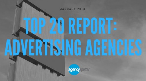 Top 20 Advertising Agencies: Agency Spotter Releases January 2018 Report