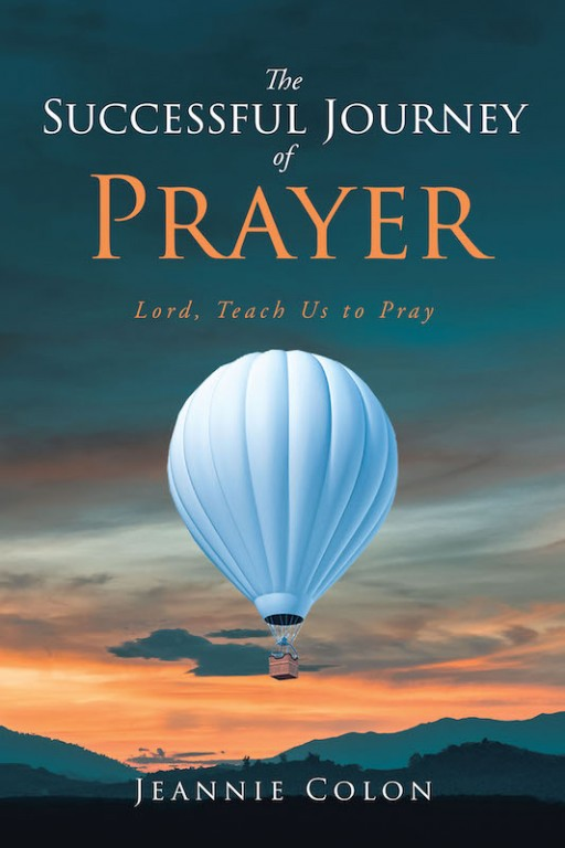 Jeannie Colon's New Book 'The Successful Journey of Prayer' is a Potent Read That Shares the Magnitude of Prayer and Worship in a Christian Person's Life