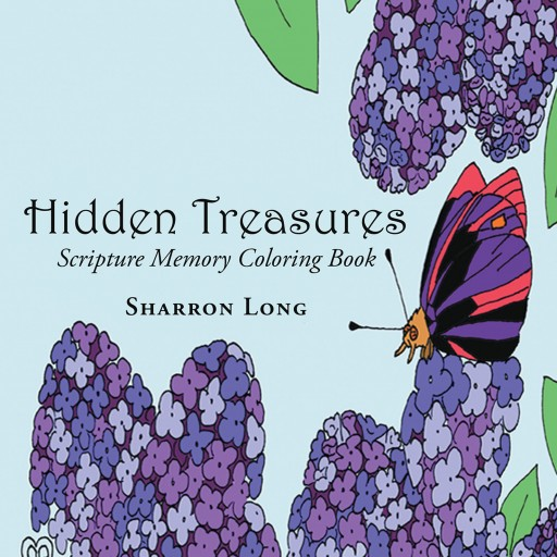 "Sharron Long's New Book, ""Hidden Treasures: Scripture Memory Coloring Book"" is an Appealing Coloring Book That Fills People's Minds With God's Word."