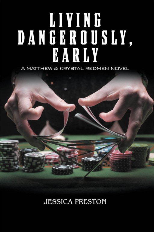 Jessica Preston's New Book 'Living Dangerously, Early: A Matthew & Krystal Redmen Novel' is a Gripping Tale of a Married Couple and Their Undercover Mission in a Casino