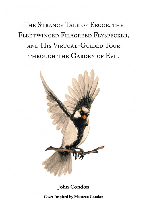 Author John Condon's New Book 'The Strange Tale of Eegor, the Fleetwinged Filagreed Flyspecker, and His Virtual-Guided Tour Through the Garden of Evil' Was Released