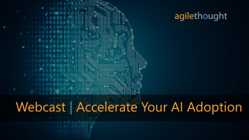 AgileThought Webcast: Key Strategies to Accelerate AI Adoption