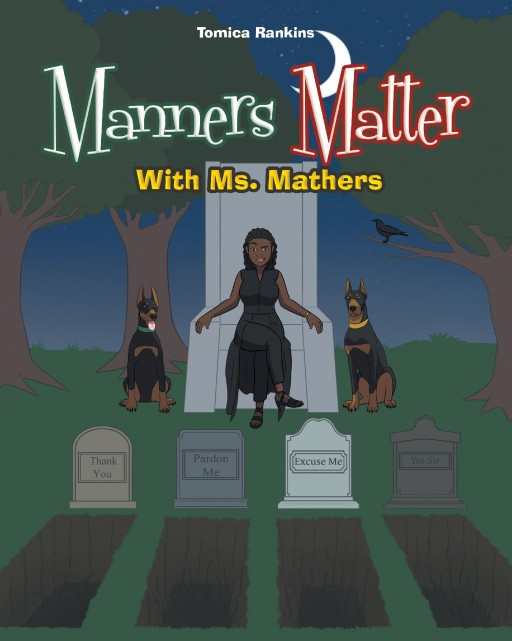 Tomica Rankins's New Book 'Manners Matter With Ms. Mathers' is an Insightful Tale About the Importance of Learning Good Manners Throughout One's Life