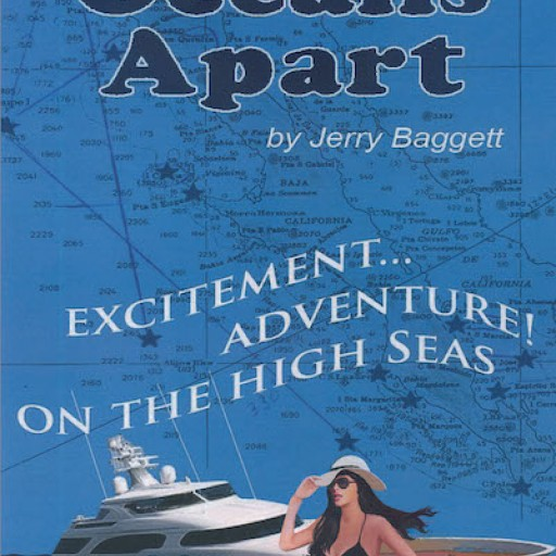 """Jerry Baggett's New Book """"Oceans Apart"""" is an Electrifying Story of Adventure, Suspense, and a Second Chance at a Love Once Torn Apart."""