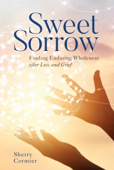 New Book: 'Sweet Sorrow: Finding Enduring Wholeness after Loss and Grief'