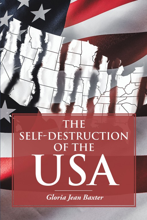 Gloria Jean Baxter's New Book 'The Self-Destruction of the USA' is a Riveting Look and Discussion on the Profound and Meandering Life in the United States of America