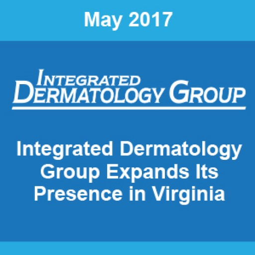 Integrated Dermatology Group, One of the Country's Largest Providers of Dermatology Care, Has Expanded Its Presence in Virginia