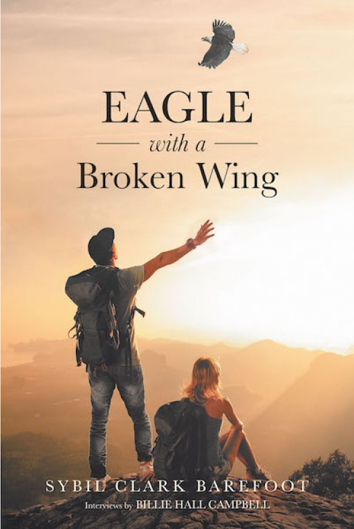 Sybil Barefoot's New Book 'Eagle With a Broken Wing' is a Story About Two People and Their Incredible Desire to Be Together