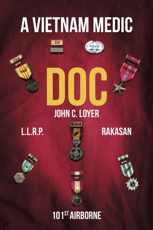 John C. Loyer's New Book ''Doc': A Vietnam Medic' is a Riveting Tale of a Young Man Whose Circumstances in War Change His View of Life
