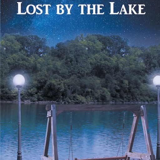 """Mark Eitel's New Book """"Lost by the Lake"""" is a Probing Coming-of-Age Story About a Young Girl Who Strains for Independence Away From Her Close-Knit Christian Family."""