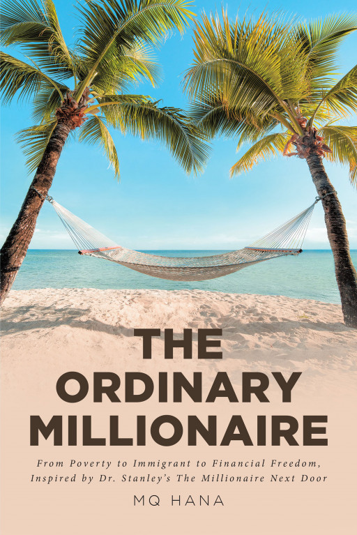 MQ Hana's New Book 'The Ordinary Millionaire' Chronicles the Financial Journey of an Immigrant-Turned-Millionaire
