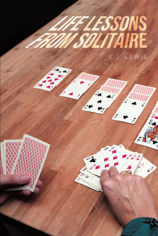 E.J. Lewis' New Book 'Life Lessons From Solitaire' Brilliantly Reveals How the Game of Solitaire Can Mirror the Game of Life