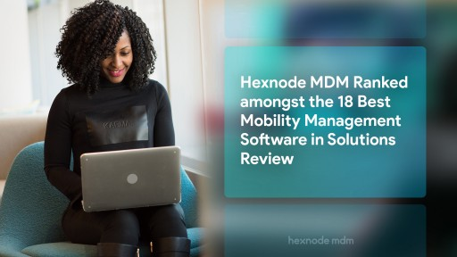 Hexnode MDM Ranked Amongst the 18 Best Mobility Management Software in Solutions Review