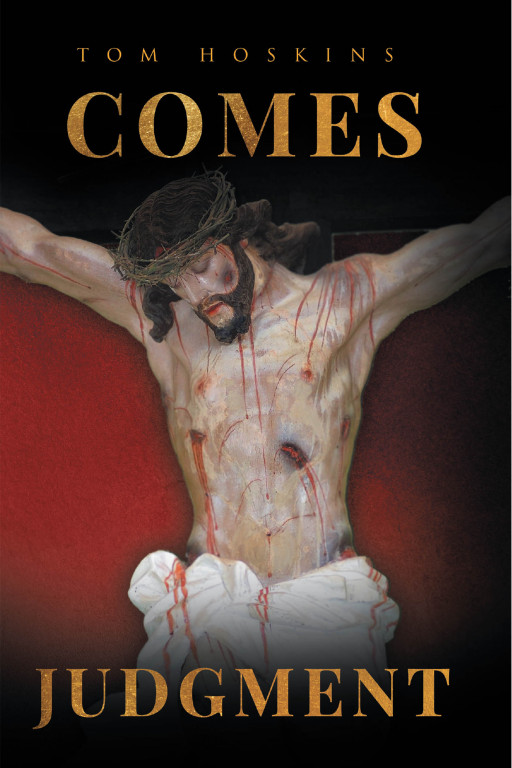 Tom Hoskins's New Book 'Comes Judgment' is a Spiritual Account That Shares the Saving Knowledge of Jesus Christ's Life, Ministry, and Purpose for Mankind