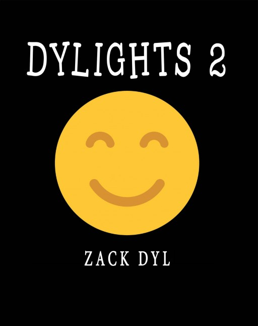 Zack Dyl's New Book 'Dylights 2' is a Joyous and Intelligible Collection of Messages About Beauty, Self and Faith