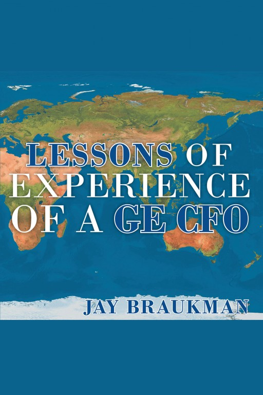 Author Jay Braukman's New Book 'Lessons of Experience of a GE CFO' is the Interesting Chronicle of the Author's Climb to a Successful Career