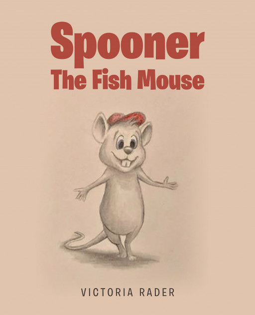 Victoria Rader's New Book 'Spooner, the Fish Mouse' is a Fun Read Into the Adventure of a Mouse Who Grew a Fish Tail