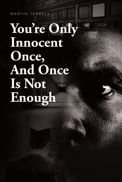 Martin Terrell's New Book 'You're Only Innocent Once, and Once is Not Enough' is a Great Narrative About a Black Man's Life With a Prison Record and Denied Innocence
