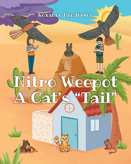 Roxanne Henderson's New Book 'Nitro Weepot: A Cat's 'Tail' is an Elating Chapter Book About a Cat and His Tough Journey to Save the Lost Cats and Master His New Power